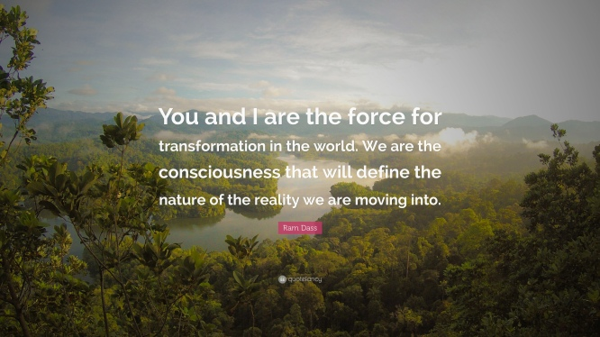 52778-Ram-Dass-Quote-You-and-I-are-the-force-for-transformation-in-the
